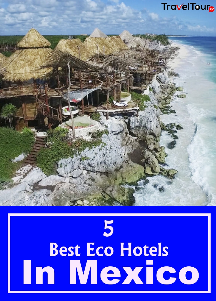 Best Eco Hotels In Mexico