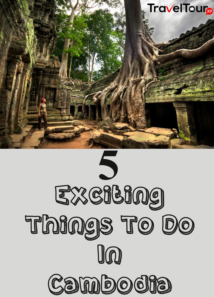 Exciting Things To Do In Cambodia