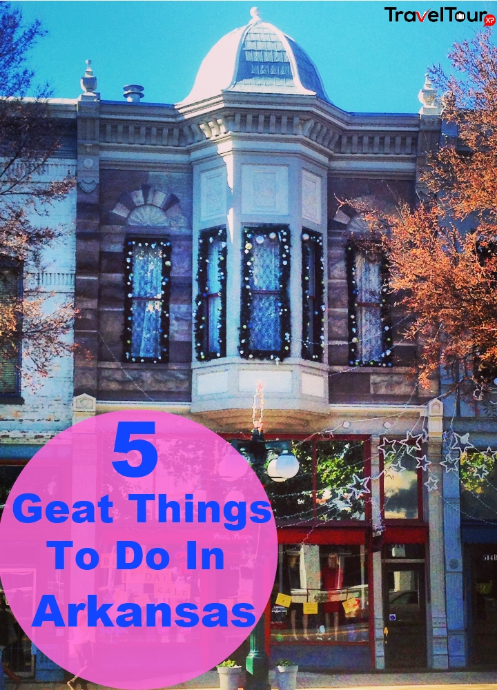 5 Geat Things To Do In Arkansas
